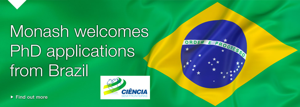 Monash welcomes PhD applications from Brazil. Find out more, http://www.med.monash.edu.au/brazil/index.html