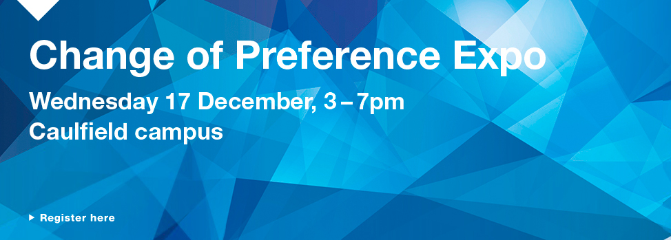change of preference expo http://destination.monash/change-of-preference?utm_source=homepage&utm_medium=banner&utm_content=mnhs&utm_campaign=change_of_preference_2014