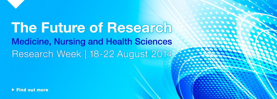 The Future of Research. Medicine, Nursing and Health Sciences http://www.med.monash.edu.au/research/research-week-2014.html