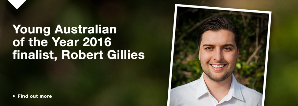 Young Australian of the Year 2016, Robert Gillies  http://www.med.monash.edu.au/news/2015/young-australian-of-the-year-2016.html